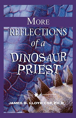 More Reflections of a Dinosaur Priest, Lloyd Csp, Ph. D. James B.