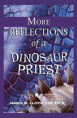 More Reflections of a Dinosaur Priest, Lloyd Csp, Ph. D. James B.