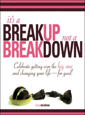 "It's A Breakup Not A Breakdown: Get over the big one and change your life - for good!, ""Steadman, Lisa"""