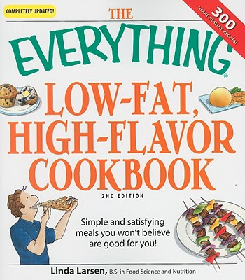 Image for The Everything Low-Fat, High-Flavor Cookbook: Simple and satisfying meals you won't believe are good for you!