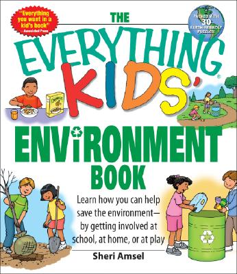 Image for The Everything Kids' Environment Book: Learn how you can help the environment-by getting involved at school, at home, or at play