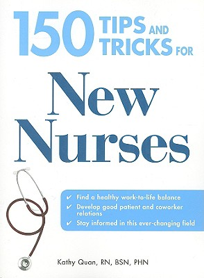 Image for 150 Tips and Tricks for New Nurses: Balance a hectic schedule and get the sleep you needAvoid illness and stay positiveContinue your education and keep up with medical advances