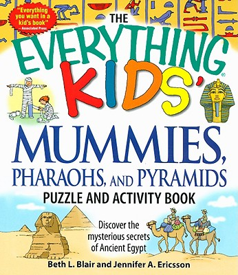 The Everything Kids' Mummies, Pharaohs, and Pyramids Puzzle and Activity Book: Discover the mysterious secrets of Ancient Egypt (Everything Kids Series), Beth L Blair, Jennifer A Ericsson