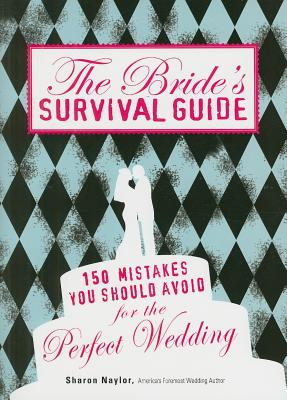 Image for The Bride's Survival Guide: 150 Mistakes You Should Avoid for the Perfect Wedding