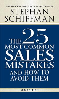 The 25 Most Common Sales Mistakes: . . . And How to Avoid Them, Stephan Schiffman