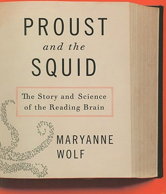 Proust and the Squid: The Story and Science of the Reading Brain, Wolf, Maryanne