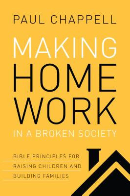 Image for Making Home Work in a Broken Society: Bible Principles for Raising Children and Building Families