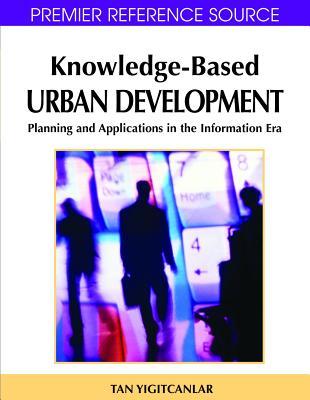 Knowledge-Based Urban Development: Planning and Applications in the Information Era, Tan Yigitcanlar