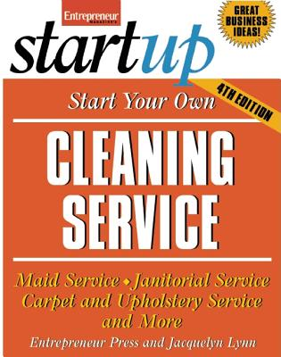 Image for Start Your Own Cleaning Service: Maid Service, Janitorial Service, Carpet and Upholstery Service, and More (StartUp Series)