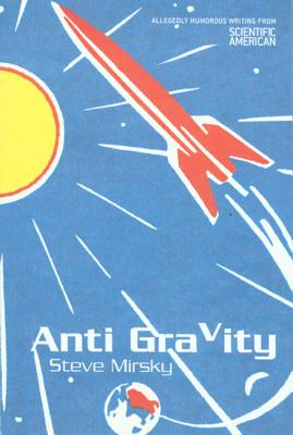 Image for Anti Gravity: Allegedly Humorous Writing from Scientific American