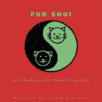 """Fur Shui: an Introduction to Animal Feng Shui, """"Brown, Paula"""""""