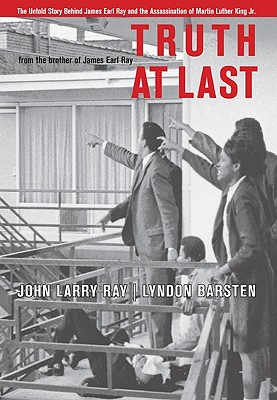 Image for Truth At Last: The Untold Story Behind James Earl Ray and the Assassination of Martin Luther King Jr.