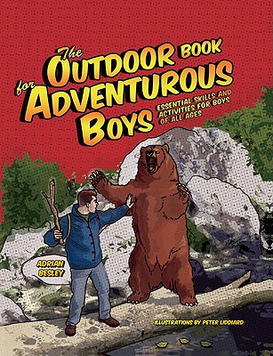 The Outdoor Book for Adventurous Boys: Essential Skills and Activities For Boys of All Ages, Adrian Besley