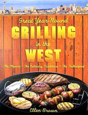 Image for Great Year-Round Grilling in the West: *The Flavors * The Culinary Traditions * The Techniques