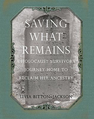 Image for Saving What Remains: A Holocaust Survivor's Journey Home to Reclaim Her Ancestry