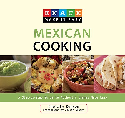 Knack Mexican Cooking: A Step-By-Step Guide To Authentic Dishes Made Easy (Knack: Make It Easy), Kenyon, Chelsie