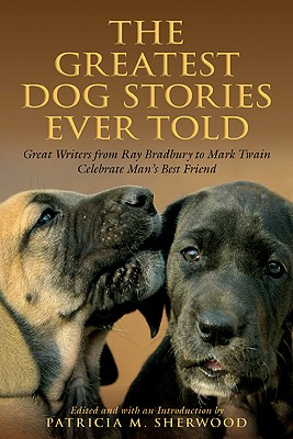 Image for Greatest Dog Stories Ever Told: Great Writers From Ray Bradbury To Mark Twain Celebrate Man's Best Friend