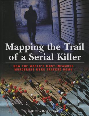 Image for Mapping the Trail of a Serial Killer: How The World's Most Infamous Murderers Were Tracked Down