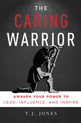 Image for The Caring Warrior: Awaken Your Power To Lead, Influence, and Inspire