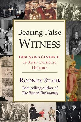 Image for Bearing False Witness: Debunking Centuries of Anti-Catholic History