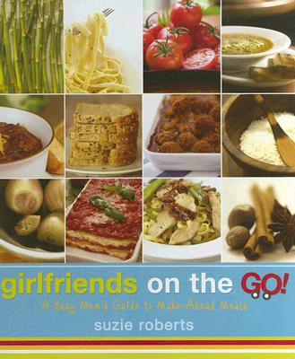 Image for Girlfriends on the Go - A Busy Mom's Guide to Make-Ahead Meals