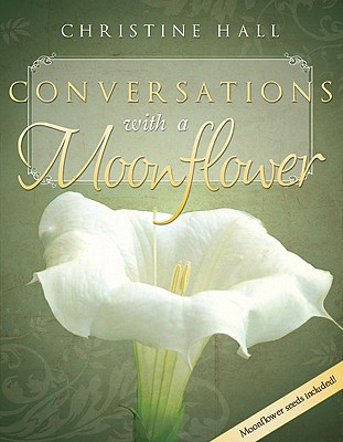 Conversations with a Moonflower, Christine Hall