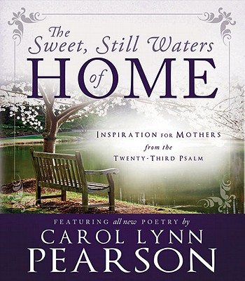The Sweet, Still Waters of Home: Inspiration for Mothers from the 23rd Psalm, Carol Lynn Pearson