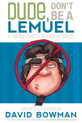 Image for Dude, Don't Be a Lemuel: A Teenage Guide to Avoiding Lemuelitis