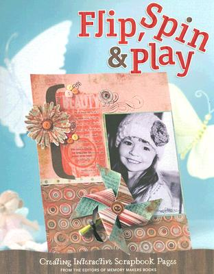 Image for Flip, Spin & Play: Creating Interactive Scrapbook Pages