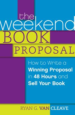 Image for The Weekend Book Proposal: How to Write a Winning Proposal in 48 Hours andSell Your Book
