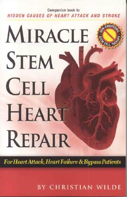 Miracle Stem Cell Heart Repair: (For Heart Attack, Heart Failure and Bypass Patients), Wilde, Christian