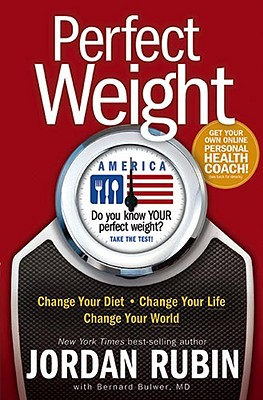 Perfect Weight America: Change Your Diet, Change Your Life, Change Your World, JORDAN RUBIN, BERNARD, M.D. BULWER