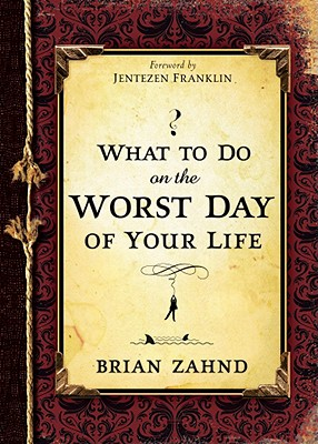 What to Do on the Worst Day of Your Life, Brian Zahnd