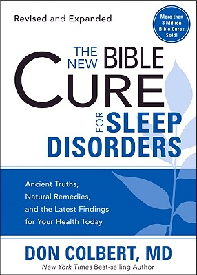 The New Bible Cure For Sleep Disorders: Ancient Truths, Natural Remedies, and the Latest Findings for Your Health Today (New Bible Cure (Siloam)), Colbert MD, Don