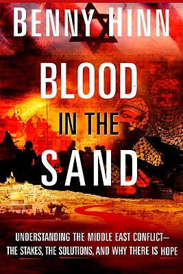 Image for Blood in the Sand: Understanding the Middle East Conflict--the Stakes, the Dangers, and What the Bible Says About the Future