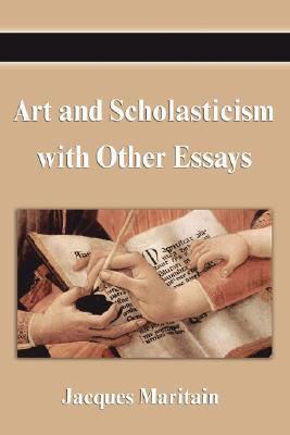 Art and Scholasticism with Other Essays, JACQUES MARITAIN
