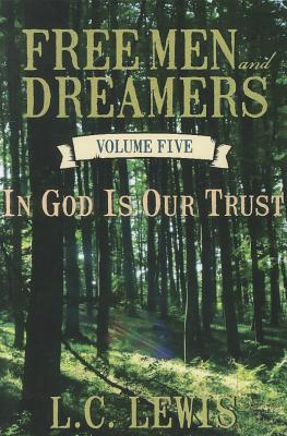 Free Men and Dreamers Vol. 5 In God is Our Trust, L.C. Lewis (Author)
