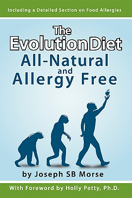 Evolution Diet: All-Natural and Allergy Free, Morse,Joseph SB