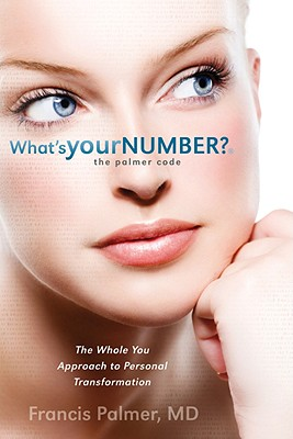 Image for WHAT'S YOUR NUMBER? THE PALMER SECRET THE WHOLE YOU APPROACH TO PERSONAL TRANSFORMATION
