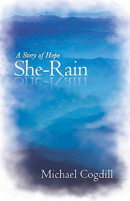 SHE-RAIN: A STORY OF HOPE, COGDILL, MICHAEL