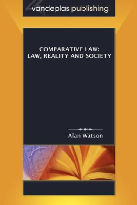 Comparative Law: Law, Reality and Society, Alan Watson (Author)