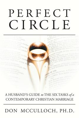Perfect Circle: A Husband's Guide to the Six Tasks of a Contemporary Christian Marriage, McCulloch, Don