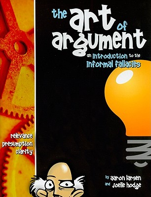The Art of Argument: An Introduction to the Information Fallacies, AARON LARSEN, JOELLE HODGE