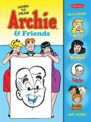Image for Learn to Draw Archie & Friends: Featuring Betty, Veronica, Sabrina the Teenage Witch, Josie & the Pussycats, and more! (Licensed Learn to Draw)