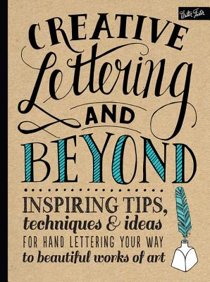 Image for Creative Lettering and Beyond: Inspiring tips, techniques, and ideas for hand lettering your way to beautiful works of art (Creative...and Beyond)