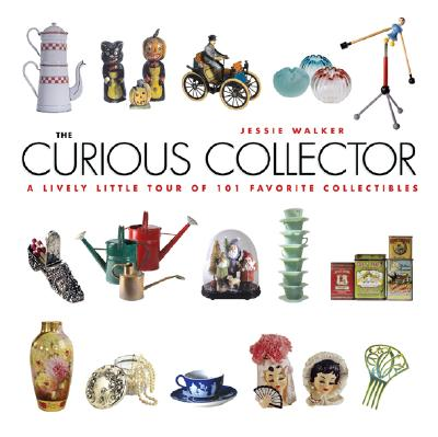 Image for The Curious Collector: A Lively Little Tour of 101 Favorite Collectibles