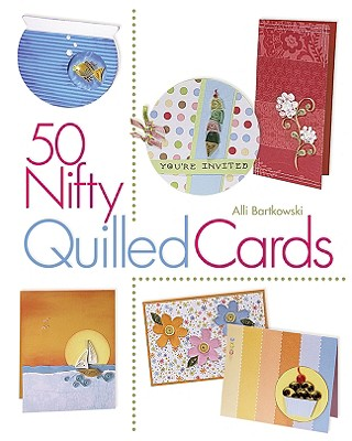 50 Nifty Quilled Cards, Alli Bartkowski