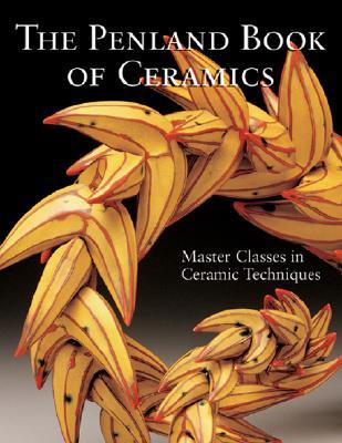 The Penland Book of Ceramics: Master Classes in Ceramic Techniques (A Lark Ceramics Book), Lark Books