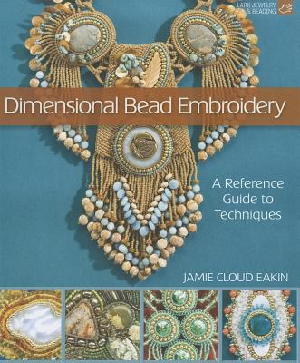 Image for Dimensional Bead Embroidery: A Reference Guide to Techniques (Lark Jewelry & Beading)