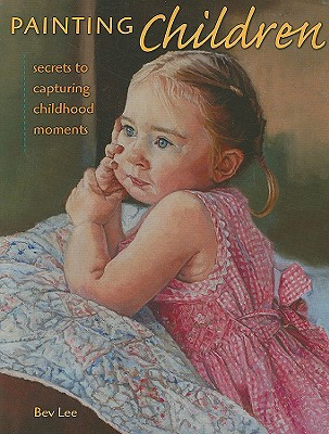 Image for Painting Children: Secrets To Capturing Childhood Moments